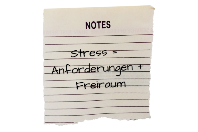 Stress = Anforderungen + Freiraum